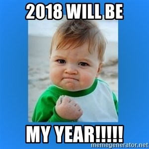 yes baby 2 - 2018 Will be My year!!!!!