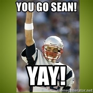 tom brady - You go Sean! YaY!