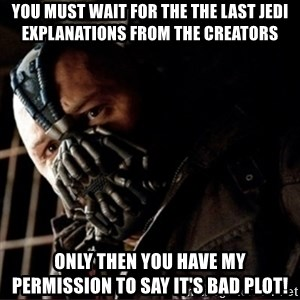 Bane Permission to Die - You must wait for the The Last Jedi explanations from the creators Only then you have my permission to say it's bad plot!