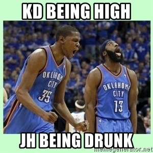 durant harden - kd being high  jh being drunk