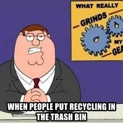 Grinds My Gears Peter Griffin - when people put recycling in the trash bin