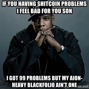 Jay Z problem - If you having shitcoin problems I feel bad for you son i got 99 problems but my aion-heavy blackfolio ain't one