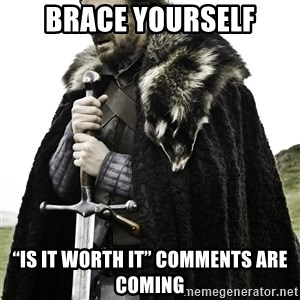 "Brace Yourselves.  John is turning 21. - Brace Yourself ""Is it worth it"" comments are coming"