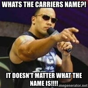 Dwayne 'The Rock' Johnson - Whats the carriers name?! IT DOESN'T MATTER what the name is!!!!