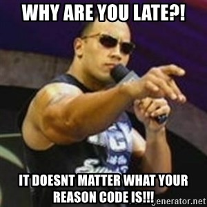 Dwayne 'The Rock' Johnson - Why are you late?! It doesnt Matter what your reason code is!!!