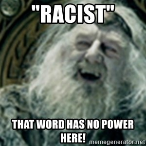"""you have no power here - """"Racist"""" That Word Has No Power Here!"""