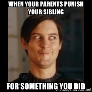 Tobey_Maguire - When your parents punish your sibling for something you did
