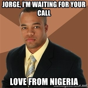 Successful Black Man - Jorge, I'm waiting for your call Love from Nigeria