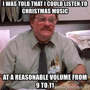 milton waddams - I was told that I could listen to christmas music at a reasonable volume from 9 to 11