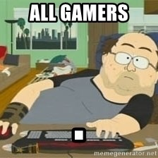 South Park Wow Guy - ALL gamers .