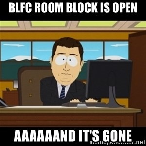 and they're gone - BLFC room block is open Aaaaaand it's gone