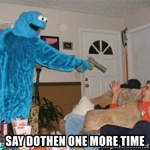 Bad Ass Cookie Monster - say dothen one more time