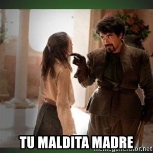 What do we say to the god of death ?  - Tu maldita madre