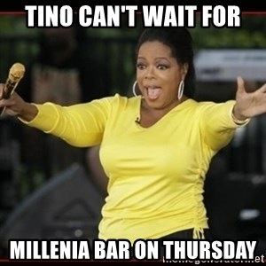 Overly-Excited Oprah!!!  - tino can't wait for millenia bar on thursday