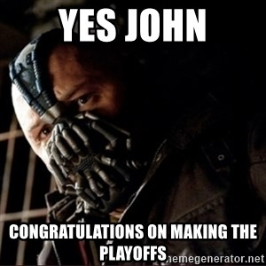 Bane Permission to Die - Yes John Congratulations on making the playoffs