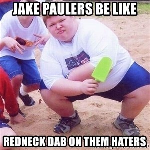 American Fat Kid - Jake paulers be like Redneck dab on them haters