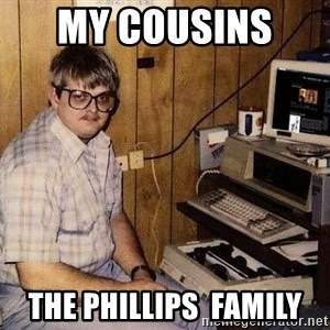 Nerd - My cousins   The Phillips  Family
