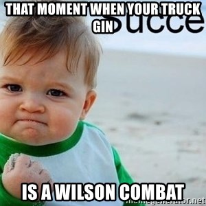 success baby - That moment when your truck gin Is a wilson combat
