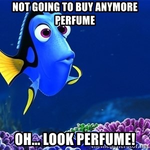Forgetful Dori - Not going to buy anymore Perfume Oh... look PERFUME!