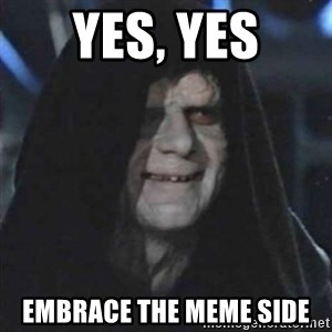 Sith Lord - Yes, yes Embrace the meme side