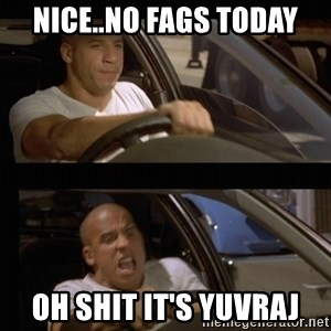 Vin Diesel Car - Nice..No fags today oh shit it's Yuvraj