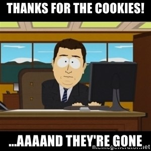 and they're gone - Thanks for the cookies! ...aaaAnd they're gone