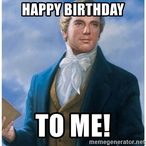 Joseph Smith - Happy birthday To me!