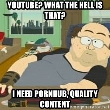 South Park Wow Guy - Youtube? What the hell is that? I need PornHub, quality content