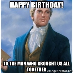 Joseph Smith - Happy birthday! to the man who brought us all together