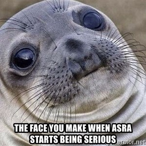 Awkward Moment Seal - The face you make when asra starts being serious