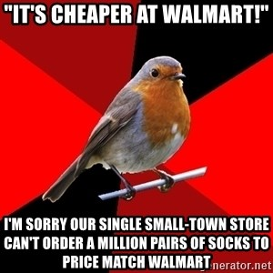 "Retail Robin - ""IT'S CHEAPER AT WALMART!"" I'M SORRY OUR SINGLE SMALL-TOWN STORE CAN'T ORDER A MILLION PAIRS OF SOCKS TO PRICE MATCH WALMART"