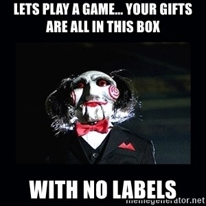 saw jigsaw meme - Lets play a game... Your gifts are all in this box With no labels