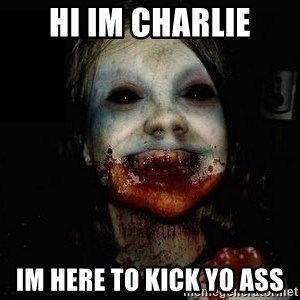 scary meme - hi im charlie im here to kick yo ass