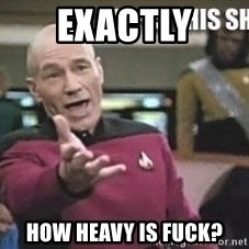 Patrick Stewart WTF - Exactly How heavy is fuck?
