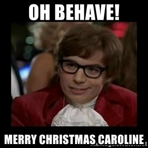 Dangerously Austin Powers - Oh behave! Merry Christmas Caroline
