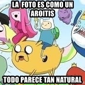 Adventure Time Meme - La  foto es como un aroitis todo parece tan natural