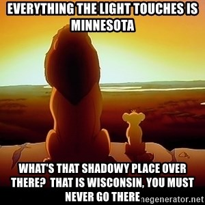 simba mufasa - Everything the light touches is minnesota What's that shadowy place over there?  That is Wisconsin, you must never go there