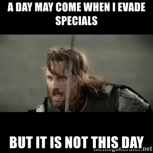 But it is not this Day ARAGORN - A day may come when I evade specials But it is not this day