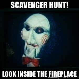 SAW - I wanna play a game - Scavenger hunt! look inside the fireplace
