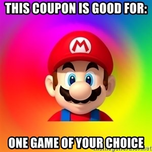 Mario Says - This Coupon is good for: one Game of your choice