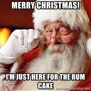 Capitalist Santa - Merry christmas! I'm just here for the rum cake