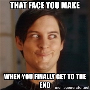 Peter Parker Spider Man - THAT FACE YOU MAKE WHEN YOU FINALLY GET TO THE END