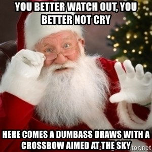 Santa claus - You better watch out, you better not cry Here comes a dumbass draws with a crossbow aimed at the sky