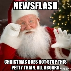 Santa claus - Newsflash  Christmas does not stop this petty train. All aboard