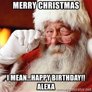 Capitalist Santa - Merry Christmas I mean...Happy Birthday!! Alexa