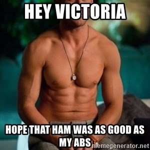 Shirtless Ryan Gosling - Hey Victoria  Hope that ham was as good as my abs