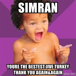 Baby $wag - Simran Youre the bestest jive turkey thank you again&again