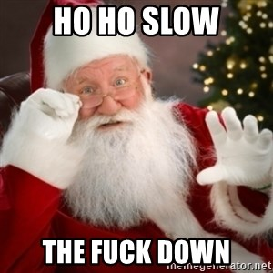 Santa claus - HO HO SlOW THE FUCK DOWN