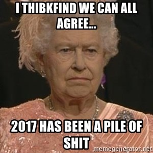 Queen Elizabeth Meme - I thibkfind we can all agree... 2017 has been a pile of shit