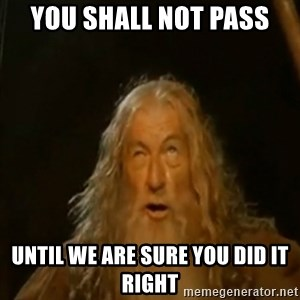 Gandalf You Shall Not Pass - YOU SHALL NOT PASS UNTIL WE ARE SURE YOU DID IT RIGHT
